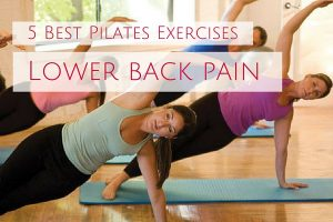 5 Best Pilates Exercises for Low Back Pain