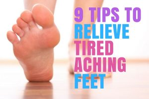 9 Tips to Relieve Tired Aching Feet