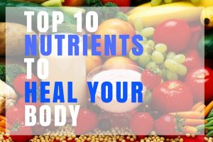Top 10 Nutrients to Heal Your Body