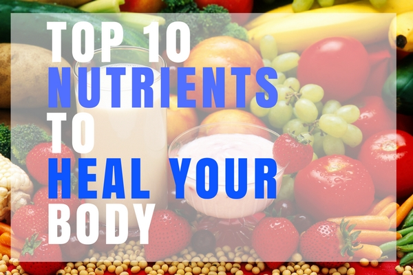 Top 10 Nutrients Heal Your Body