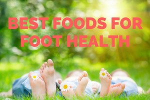 Love Your Feet: Best Foods for Foot Health