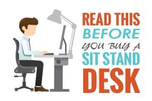 Wait! Before you Buy a Sit Stand Desk You Need to Read This