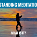 Standing Meditation: What is it and what are the benefits?