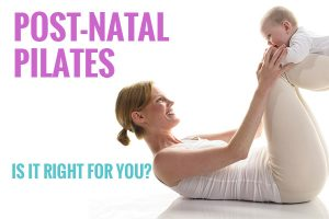 Post-natal Pilates: Is it right for you?