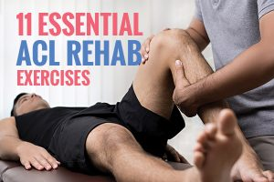 11 Essential ACL Rehab Exercises: Early Stretch and Strengthen after ACL Reconstruction