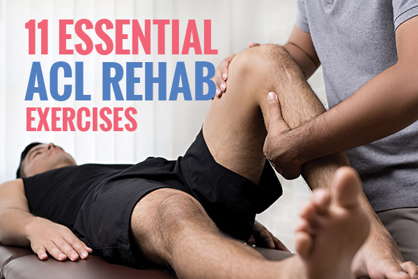 11 Essential ACl Rehab Exercises